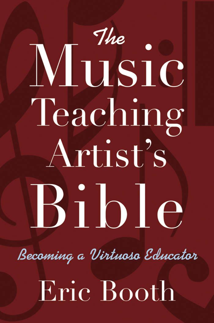 The Music Teaching Artist's Bible : Becoming a Virtuoso Educator
