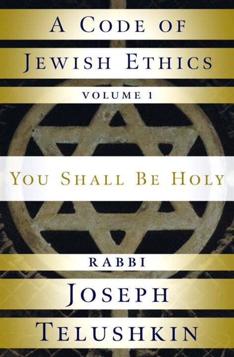 A Code of Jewish Ethics: Volume 1 By: Rabbi Joseph Telushkin