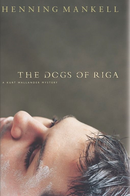 The Dogs of Riga By: Henning Mankell