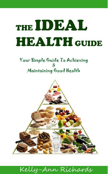 The Ideal Health Guide: Your Simple Guide to Achieving & Maintaining Good Health
