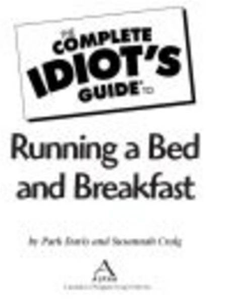 The Complete Idiot's Guide to Running a Bed & Breakfast By: Park Davis,Susannah Craig
