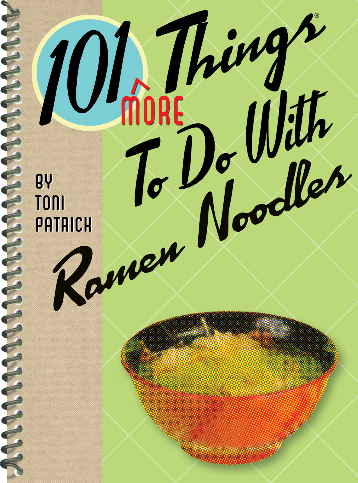 101 More Things To Do With Ramen Noodles By: Toni Patrick