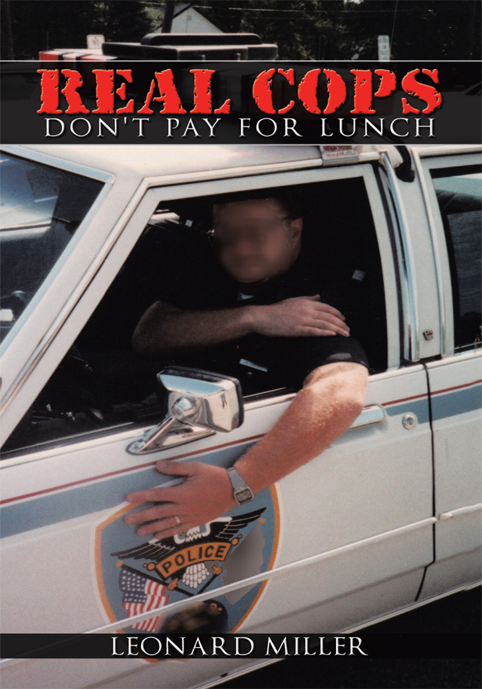 Real Cops Don't Pay For Lunch By: Leonard Miller
