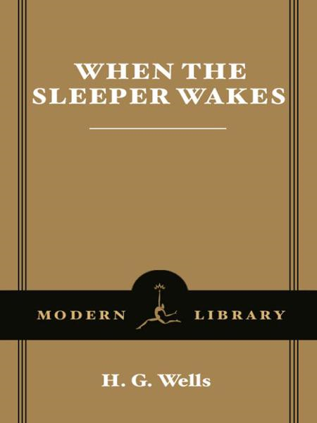 When the Sleeper Wakes By: H.G. Wells