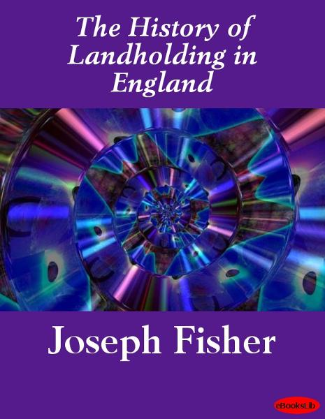 The History of Landholding in England By: Joseph the younger Fisher