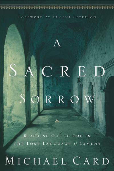A Sacred Sorrow By: Michael Card