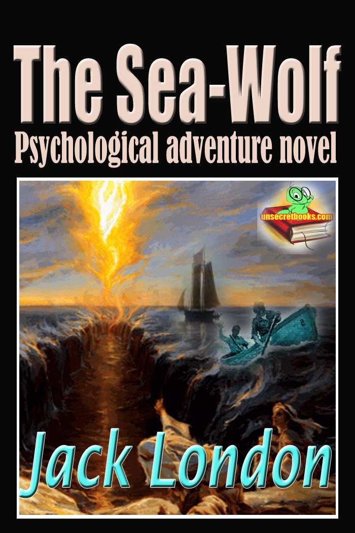 Jack London - The Sea-Wolf: The Psychological Adventure Novel