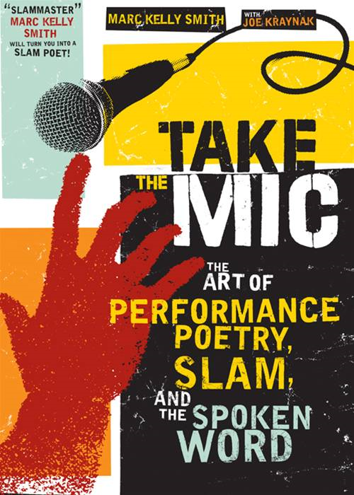 Take The Mic: The Art Of Performance Poetry  Slam  And The Spoken Word