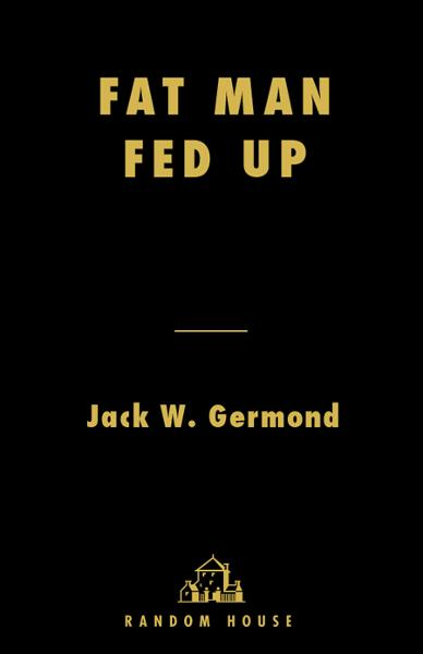 Fat Man Fed Up By: Jack W. Germond