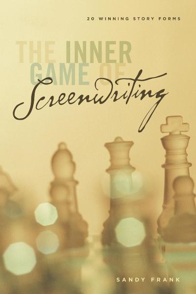 The Inner Game of Screenwriting: 20 Winning Story Forms By: Sandy Frank