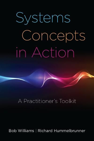 Systems Concepts in Action By: Bob Williams,Richard Hummelbrunner