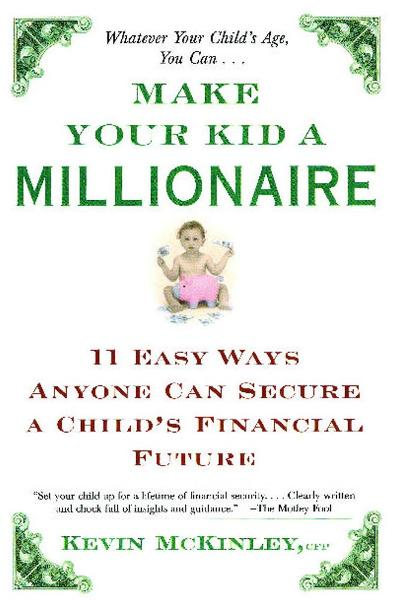 Make Your Kid a Millionaire By: Kevin McKinley