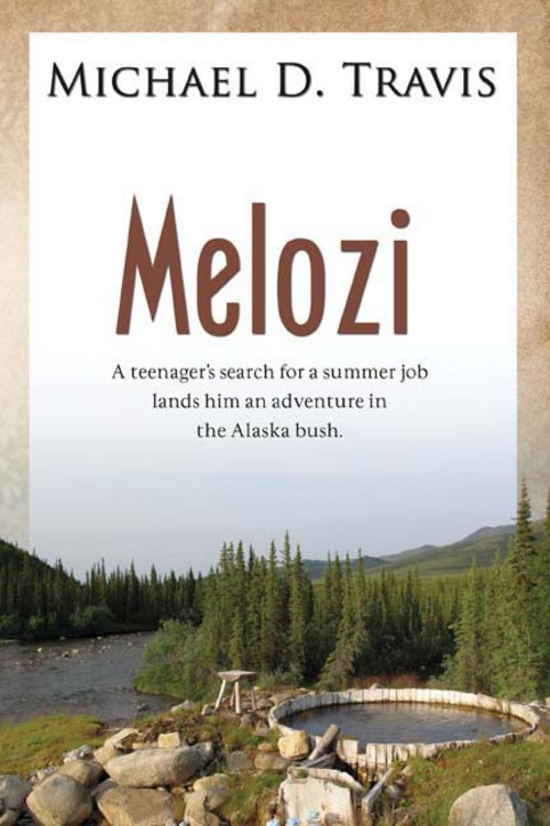 Melozi: A Teenager's Search for A Summer Job Lands Him An Adventure In The Alaska Bush