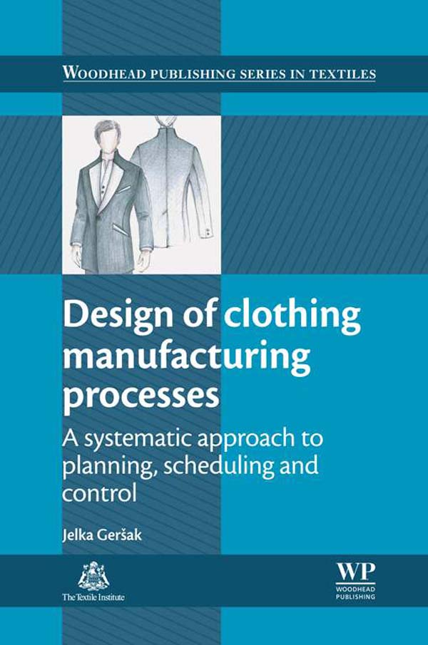 Design of Clothing Manufacturing Processes A Systematic Approach To Planning,  Scheduling And Control