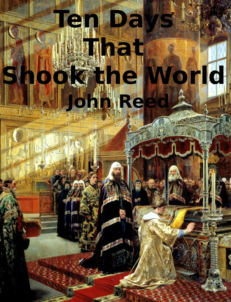 Ten Days That Shook the World By: John Reed