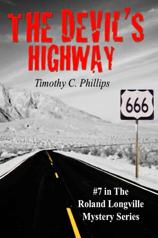 The Devil's Highway (The Roland Longville Mystery Series #7) By: Timothy C. Phillips