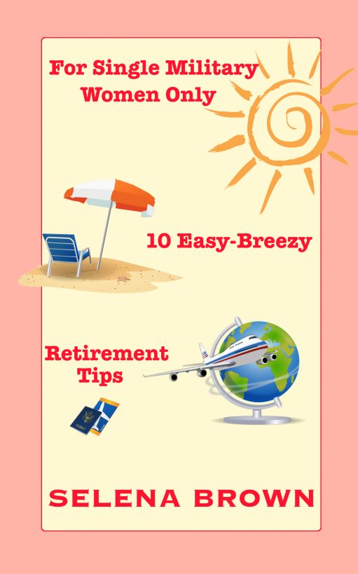 For Single Military Women Only: 10 Easy-Breezy Retirement Tips