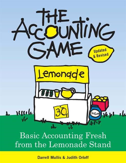 Accounting Game: Basic Accounting Fresh from the Lemonade Stand By: Darrell Mullis,Judith Orloff