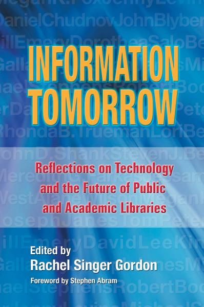 Information Tomorrow: Reflections on Technology and the Future of Public and Academic Libraries