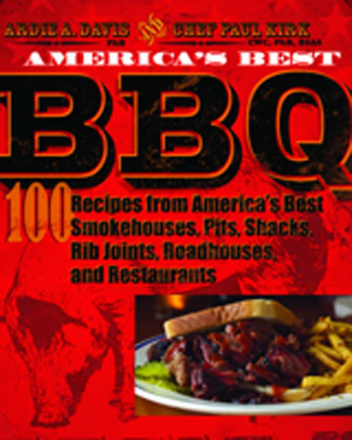 America's Best BBQ: 100 Recipes from America's Best Smokehouses, Pits, Shacks, Rib Joints, Roadhouses, and Restaurants By: CWC, PhB, BSAS,Chef Paul Kirk,PhB,Ardie A. Davis