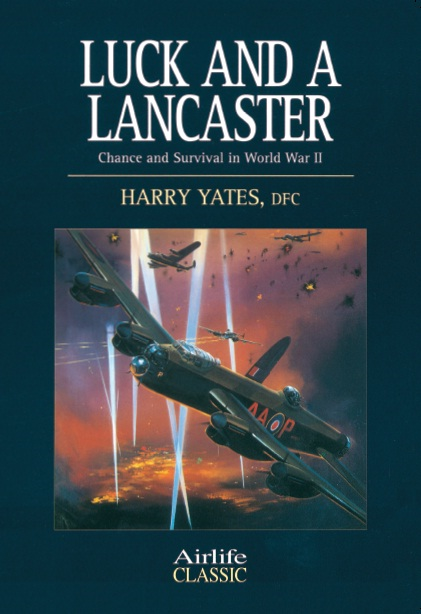Luck and a Lancaster By: Harry Yates