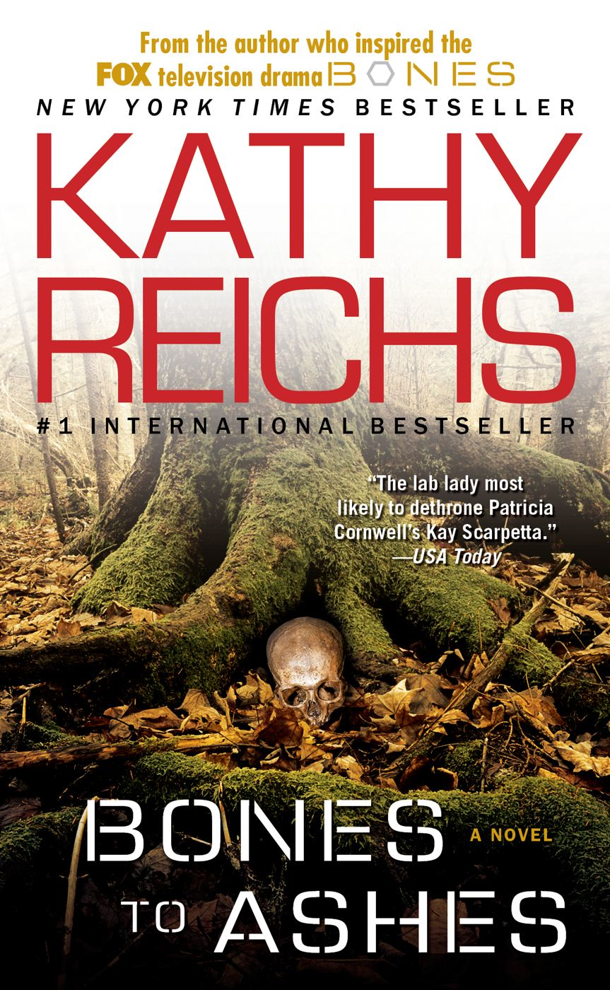 Bones to Ashes By: Kathy Reichs