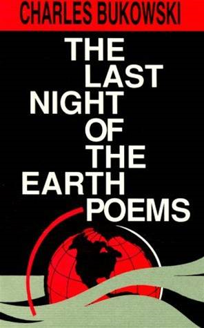 The Last Night of the Earth Poems By: Charles Bukowski