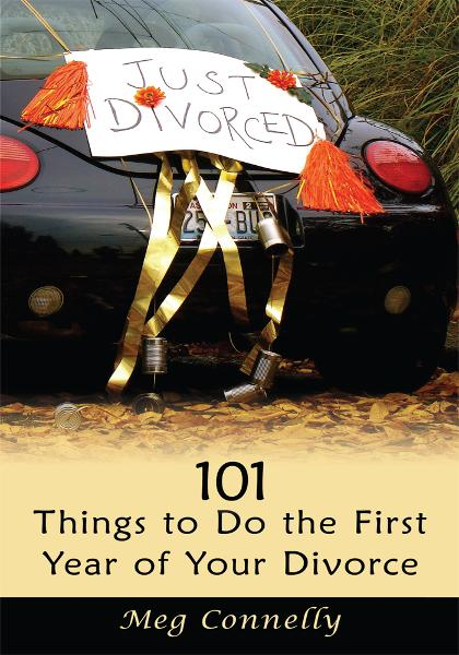 101 Things to Do the First Year of Your Divorce By: Meg Connelly
