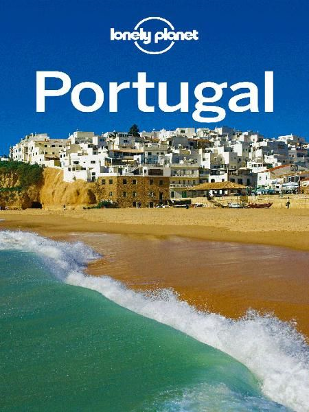Lonely Planet Portugal By: Adam Skolnick,Gregor Clark,Kate Armstrong,Lonely Planet,Regis St Louis