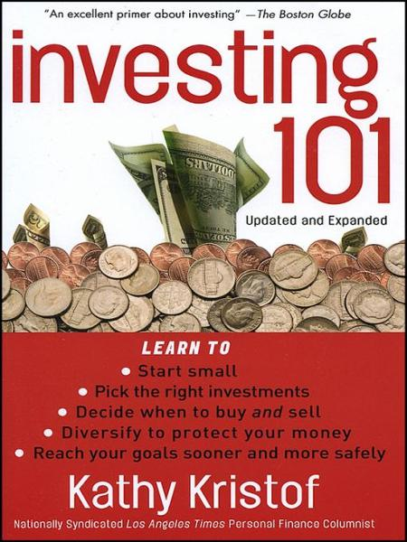 Investing 101 By: Kathy Kristof
