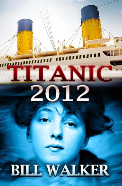 Titanic 2012 By: Bill Walker