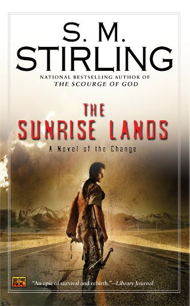 The Sunrise Lands: A Novel of the Change By: S. M. Stirling