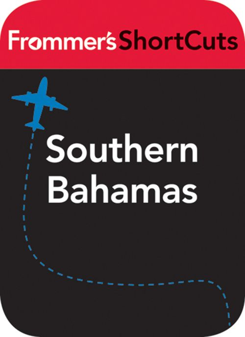 Southern  Bahamas By: Frommer's ShortCuts