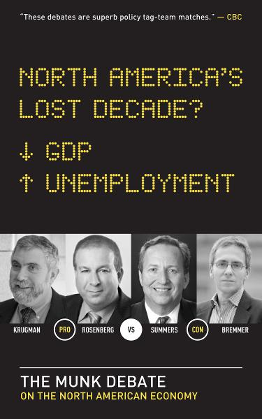North America's Lost Decade?: The Munk Debate on the Economy By: David Rosenberg,Ian Bremmer,Lawrence Summers,Paul Krugman
