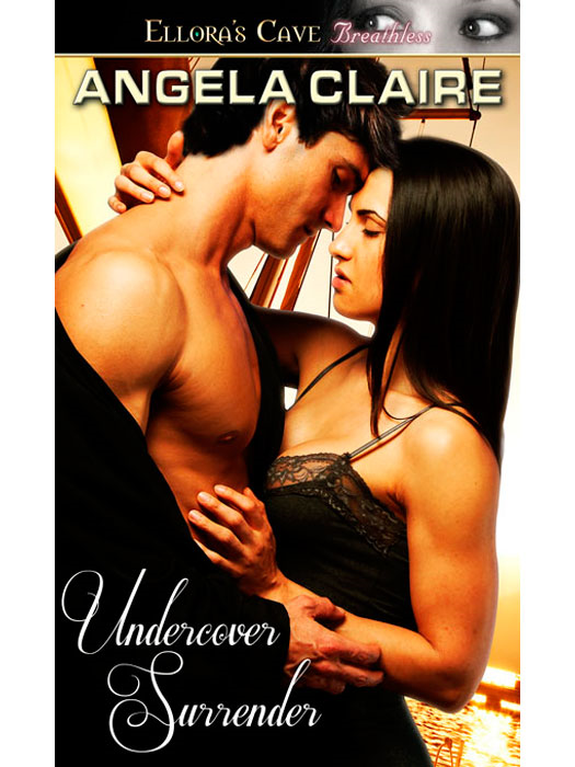 Undercover Surrender By: Angela Claire