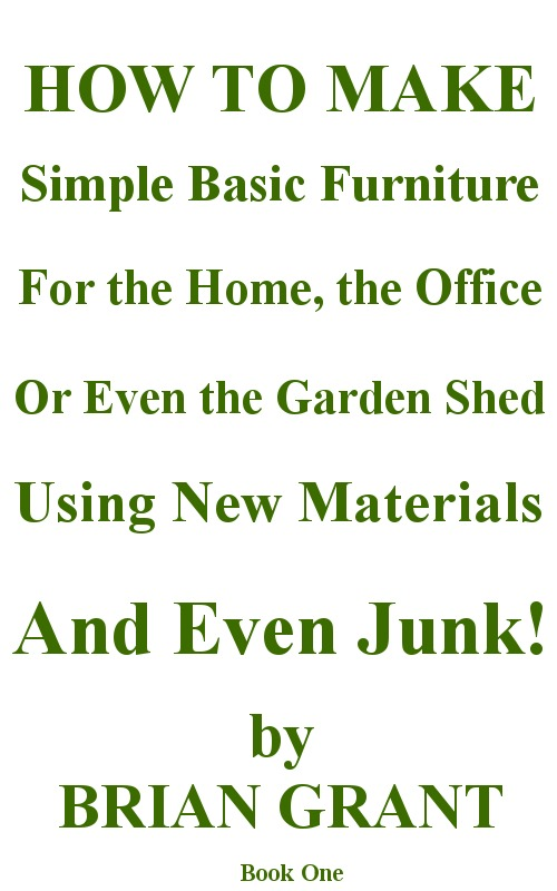How To Make Simple Basic Furniture  For The Home, The Office, Or Even The Garden Shed!  Using New Materials… And Even Junk!