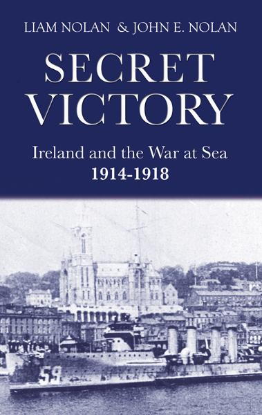 Secret Victory: Ireland & the War at Sea 1914-1918