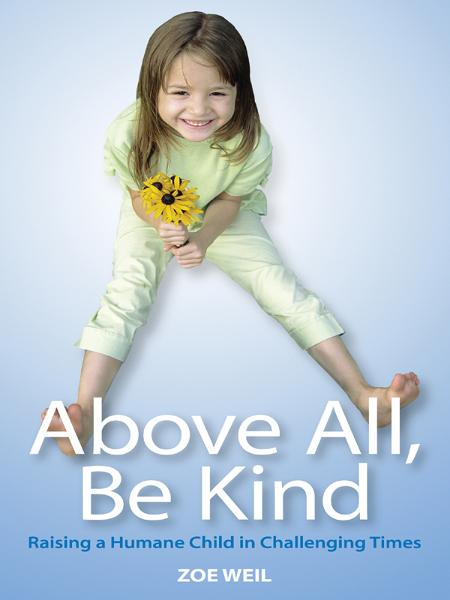 Above All Be Kind By: Zoe Weil