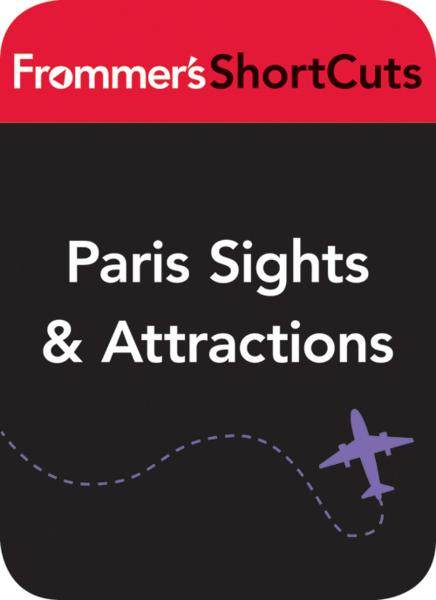 Paris Sights and Attractions, including Walking Tours By: Frommer's ShortCuts