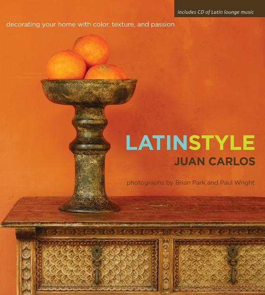 Latin Style Decorating Your Home with Color, Texture, and Passion