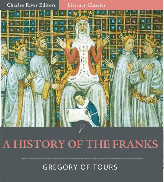 A History of the Franks By: Gregory of Tours