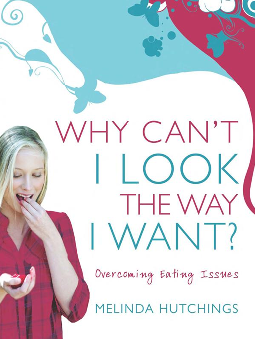 Why Can't I Look The Way I Want: Overcoming Eating Issues