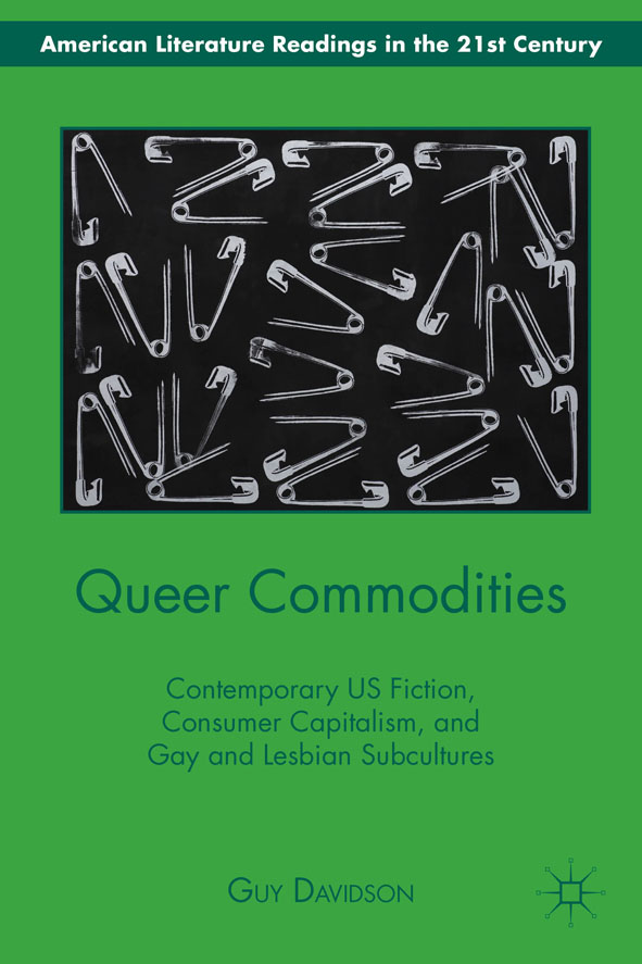 Queer Commodities Contemporary US Fiction,  Consumer Capitalism,  and Gay and Lesbian Subcultures