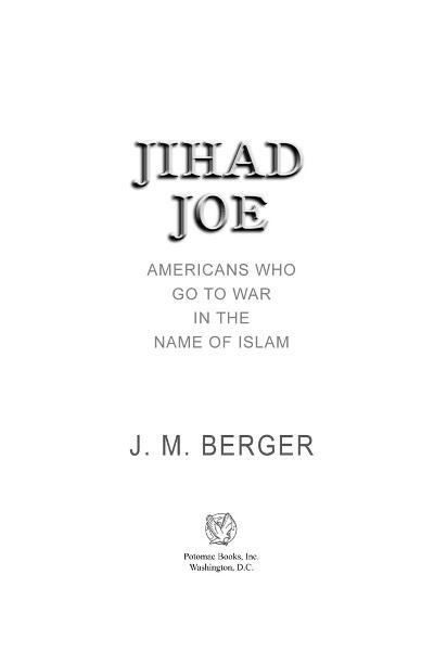 Jihad Joe: Americans Who Go to War in the Name of Islam By: J. M. Berger