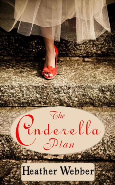 The Cinderella Plan By: Heather Webber