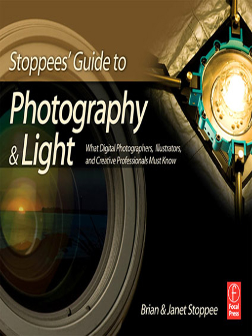 Stoppees' Guide to Photography and Light What Digital Photographers,  Illustrators,  and Creative Professionals Must Know