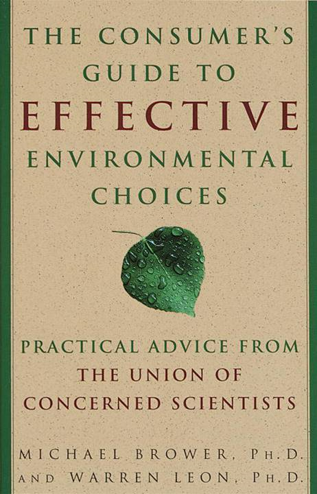 The Consumer's Guide to Effective Environmental Choices By: Michael Brower,Warren Leon