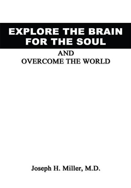 Explore the Brain for the Soul and Overcome the World By: Rear Admiral Joseph H. Miller