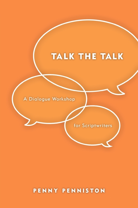 Talk the Talk: A Dialogue Workshop for Scriptwriters By: Penny Penniston
