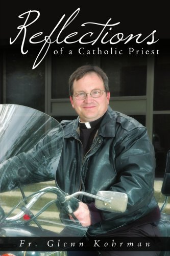 Reflections of a Catholic Priest By: Fr. Glenn Kohrman